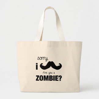 Sorry I mustache....are you a zombie? Large Tote Bag