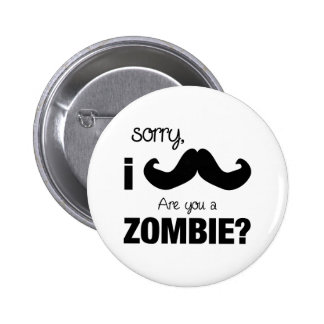Sorry I mustache....are you a zombie? Pinback Button