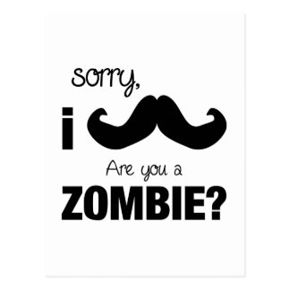 Sorry I mustache are you a zombie Post Cards