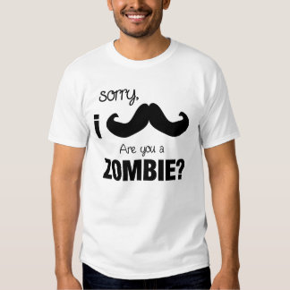 Sorry, I mustache....Are you a zombie? T-Shirt