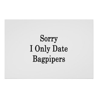 Sorry I Only Date Bagpipers Poster