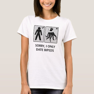 sorry I only date bipeds T-Shirt