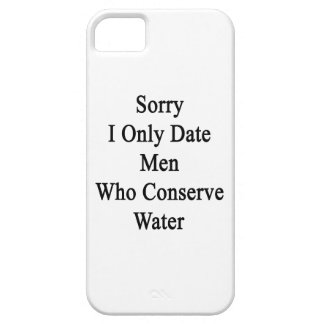 Sorry I Only Date Men Who Conserve Water iPhone SE/5/5s Case