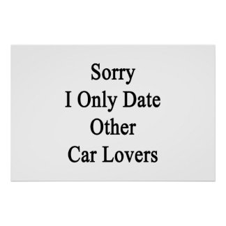 Sorry I Only Date Other Car Lovers Poster