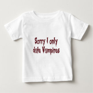 Sorry I only date vampires Baby T-Shirt