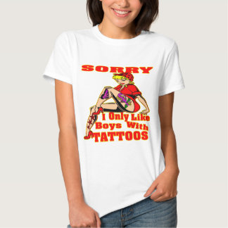 Sorry I Only Like Boys With Tattoos T-Shirt