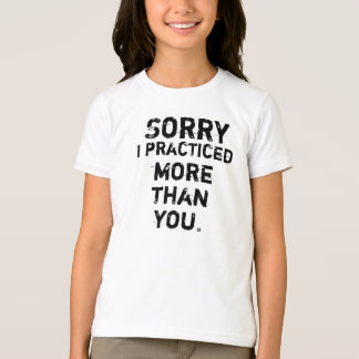Sorry I practice! T-Shirt