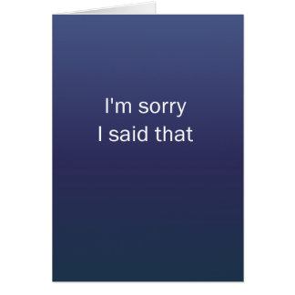 Sorry I Said That Card