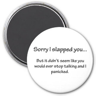 Sorry I Slapped You... 3 Inch Round Magnet