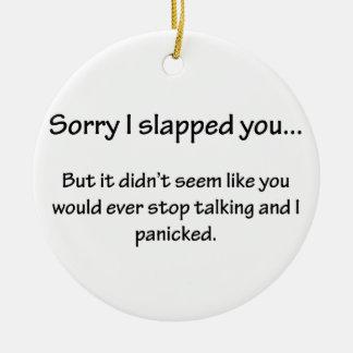Sorry I Slapped You... Ceramic Ornament