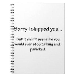 Sorry I Slapped You... Spiral Notebook