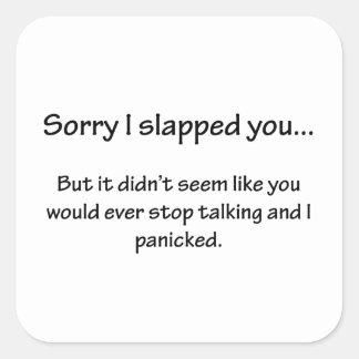 Sorry I Slapped You... Square Sticker
