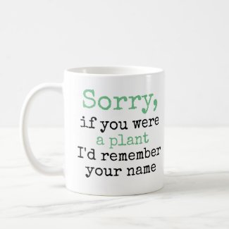 Sorry, If You Were a Plant I'd Remember Your Name Coffee Mug