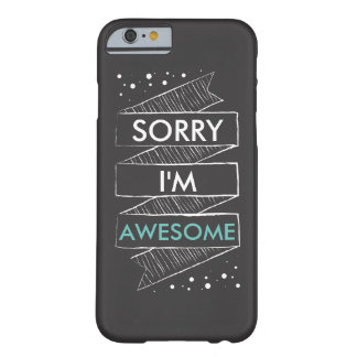 SORRY I'M AWESOME Chalkboard Funny Barely There iPhone 6 Case
