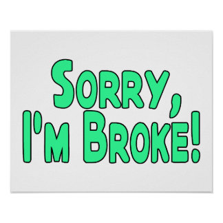 Sorry I'm Broke Poster