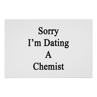 Sorry I'm Dating A Chemist Poster