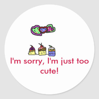Sorry, I'm just too cute! Classic Round Sticker