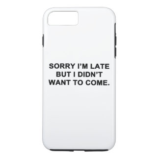Sorry I'm Late But I Didn't Want to Come iPhone 7 Plus Case