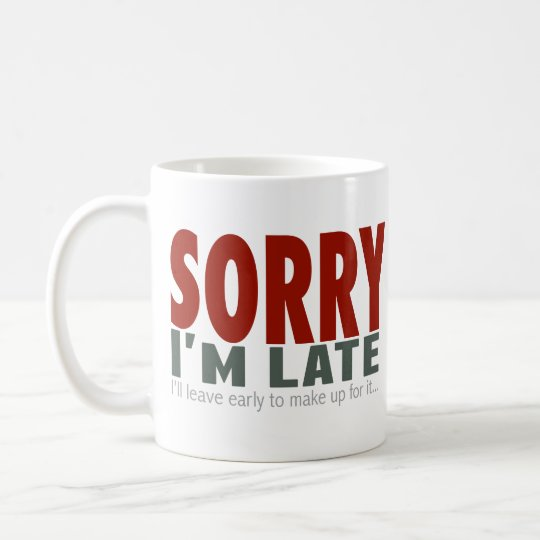 SORRY I'm Late... Coffee Mug