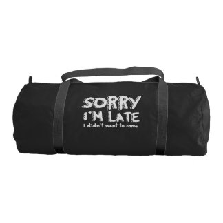 Sorry I'm late I didn't want to come Duffle Bag