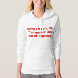 Sorry I'm Late,My Transporter Was Out Of Alignment Hoodie