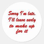 Sorry I'm Late Round Sticker