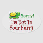 Sorry I'm Not In Your Hurry Oval Sticker