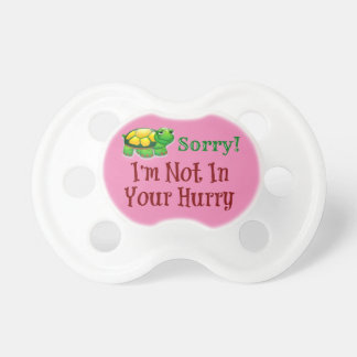 Sorry! I'm Not In Your Hurry Pacifier