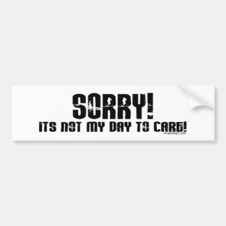 Sorry It's Not My Day To Care Bumpersticker Bumper Stickers