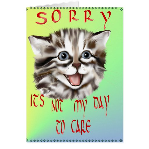 Sorry....It's Not My Day To Care Card