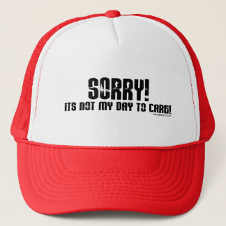 Sorry It's Not My Day To Care Hat
