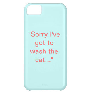 """""""Sorry, I've got to wash the cat..."""" iPhone 5C Case"""