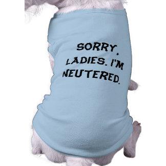 Sorry, Ladies. I'm Neutered. Dog Shirt