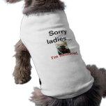 Sorry Ladies.. I'm neutered Pet T Shirt