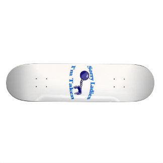 Sorry Ladies I'm Taken Skate Boards