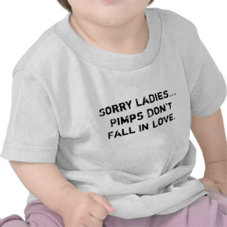 Sorry Ladies...Pimps Don't Fall In Love. T Shirt