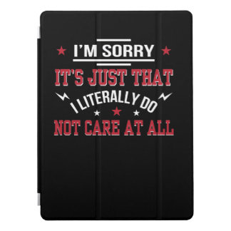 Sorry Literally Dont Care Funny Saying iPad Pro Cover