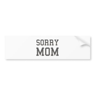 Beach Themed Sorry Mom Bumper Sticker