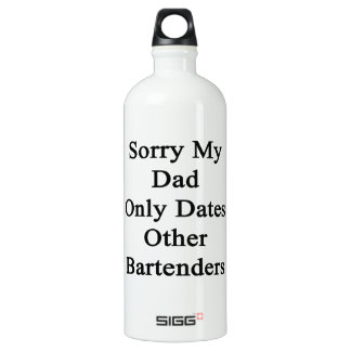 Sorry My Dad Only Dates Other Bartenders Aluminum Water Bottle