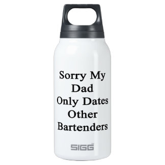 Sorry My Dad Only Dates Other Bartenders Insulated Water Bottle