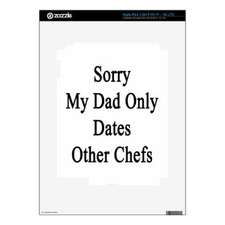 Sorry My Dad Only Dates Other Chefs Decal For iPad 3