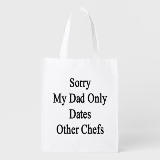 Sorry My Dad Only Dates Other Chefs Grocery Bags