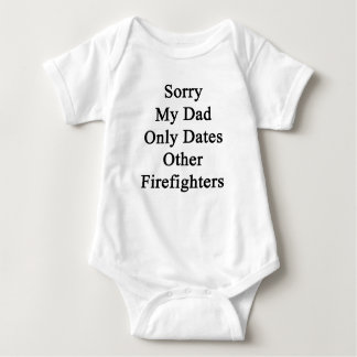 Sorry My Dad Only Dates Other Firefighters Baby Bodysuit