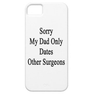 Sorry My Dad Only Dates Other Surgeons iPhone SE/5/5s Case