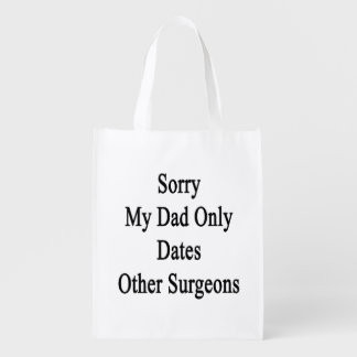 Sorry My Dad Only Dates Other Surgeons Reusable Grocery Bag