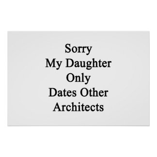 Sorry My Daughter Only Dates Other Architects Poster