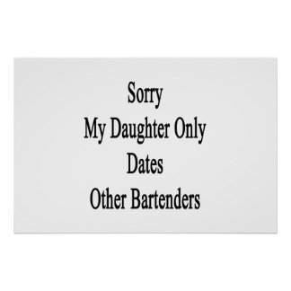 Sorry My Daughter Only Dates Other Bartenders Poster