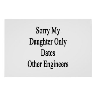 Sorry My Daughter Only Dates Other Engineers Poster