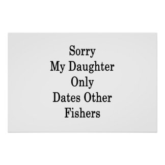 Sorry My Daughter Only Dates Other Fishers Poster