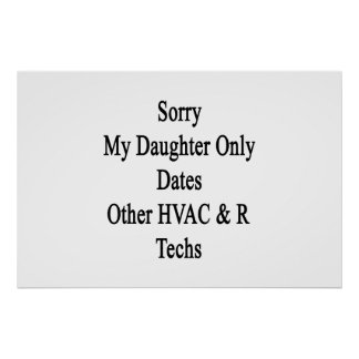Sorry My Daughter Only Dates Other HVAC R Techs Poster